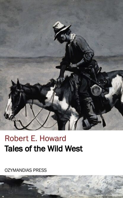 Robert E. Howard Tales of the Wild West robert e howard 80 adventure tales of robert e howard the ultimate action packed collection