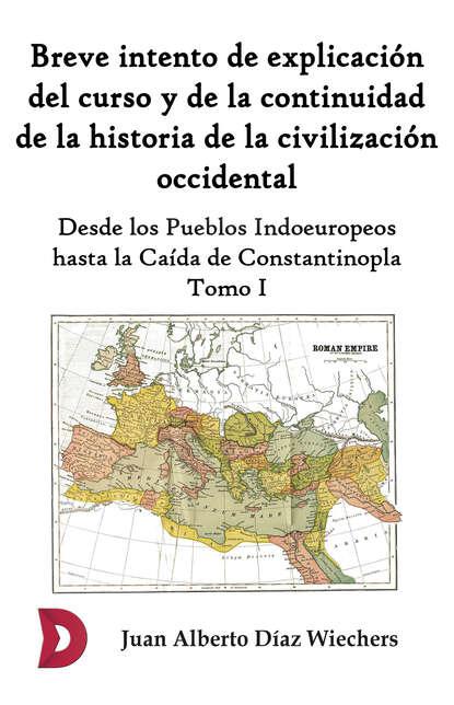 Juan Alberto Díaz Wiechers Breve intento de explicación del curso y de la continuidad de la historia de la civilización occidental (Tomo I) luis leal breve historia del cuento mexicano