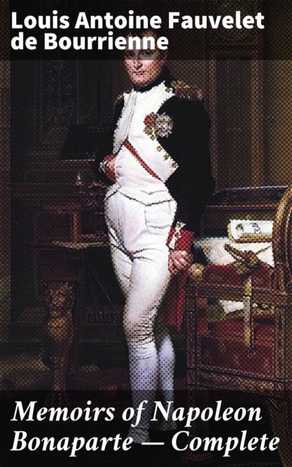 Фото - Louis Antoine Fauvelet de Bourrienne Memoirs of Napoleon Bonaparte — Complete louis de bourrienne memoirs of napoleon bonaparte volume 10