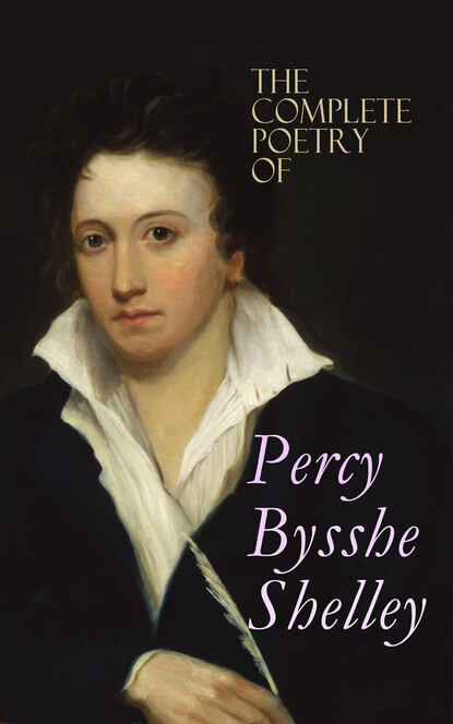 Percy Bysshe Shelley The Complete Poetry of Percy Bysshe Shelley the complete poetry