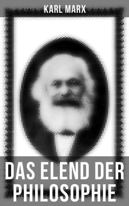 Karl Marx Karl Marx: Das Elend der Philosophie karl ludwig michelet das system der philosophischen moral