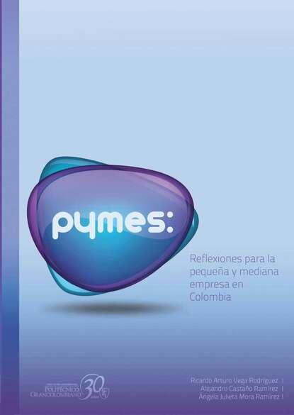 Ricardo Arturo Vega Pymes: reflexiones para la pequeña y mediana empresa en Colombia florian koch desarrollo e integración reflexiones sobre colombia y la unión europea
