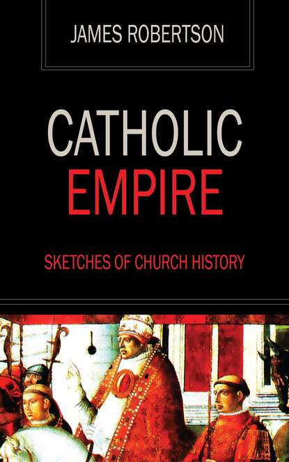 James Robertson Catholic Empire - Sketches of Church History james bennett poughkeepsie s amazing extraordinary history