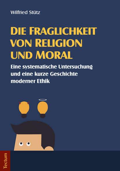 Wilfried Stutz Die Fraglichkeit von Religion und Moral wilfried eggers die oder ich