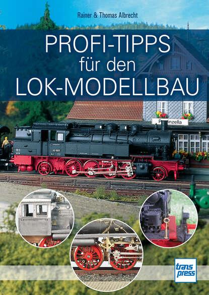 Фото - Thomas Albrecht Profi-Tipps für den Lok-Modellbau thomas riegler modellbau raketen bauen und richtig fliegen
