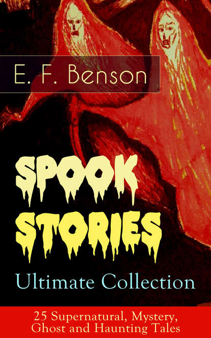 Фото - E.F. Benson Spook Stories – Ultimate Collection: 25 Supernatural, Mystery, Ghost and Haunting Tales e f benson premium short stories collection blackmailing crank spook