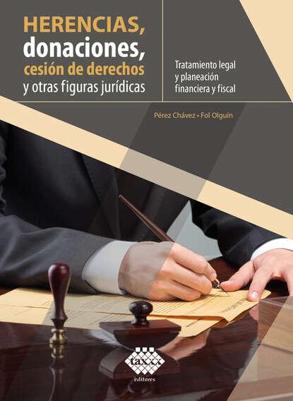 José Pérez Chávez Herencias, donaciones, cesión de derechos y otras figuras jurídicas. Tratamiento legal y planeación financiera y fiscal 2019 espana ley de estabilidad presupuestaria y sostenibilidad financiera