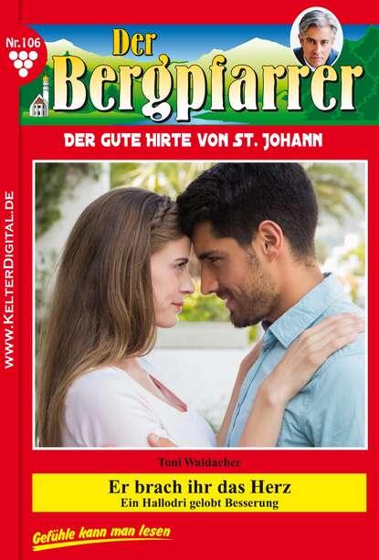 Toni Waidacher Der Bergpfarrer 106 – Heimatroman toni waidacher der bergpfarrer staffel 13 – heimatroman