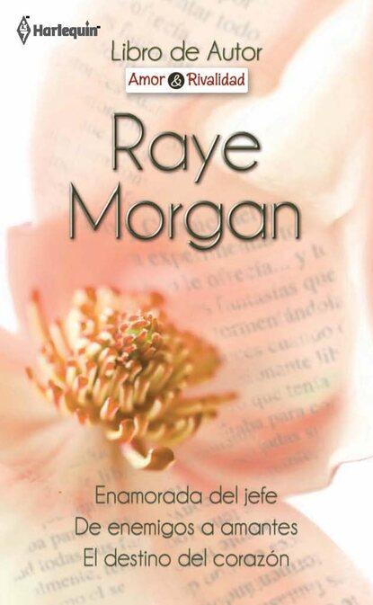 Raye Morgan Enamorada del jefe - De enemigos a amantes - El destino del corazón raye morgan princesa a su pesar recuerdos perdidos