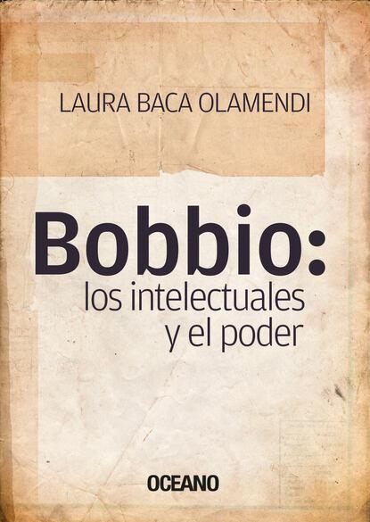 Laura Baca Bobbio: los intelectuales y el poder máximo badaró los encantos del poder