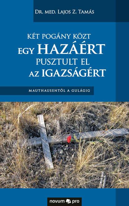 Dr. med. Lajos Z. Tamas Két pogány közt egy hazáért pusztult el az igazságért vegvari lajos delacroix