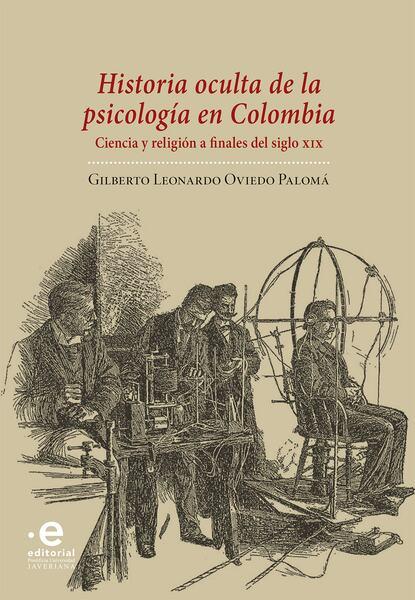 Gilberto Leonardo Oviedo Palomá Historia oculta de la psicología en Colombia ricardo silva moreno historia de la locura en colombia