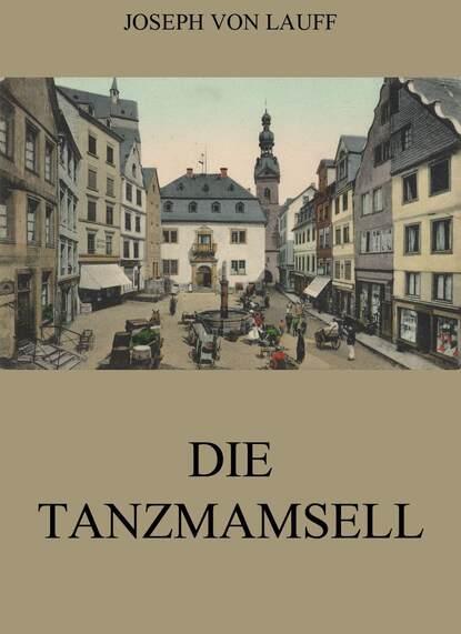 Joseph von Lauff Die Tanzmamsell joseph von lauff sankt anne historischer roman