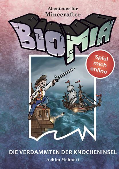 Achim Mehnert BIOMIA - Abenteuer für Minecraft Spieler: #4 Die Verdammten der Knocheninsel. edo popovic die spieler