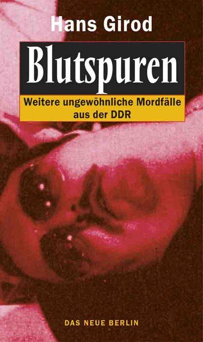 Hans Girod Blutspuren hans girod das ekel von rahnsdorf
