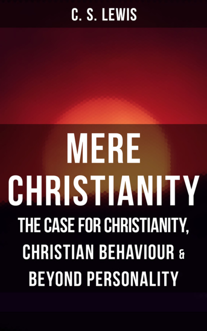 Фото - C. S. Lewis MERE CHRISTIANITY: The Case for Christianity, Christian Behaviour & Beyond Personality c c pecknold christianity and politics