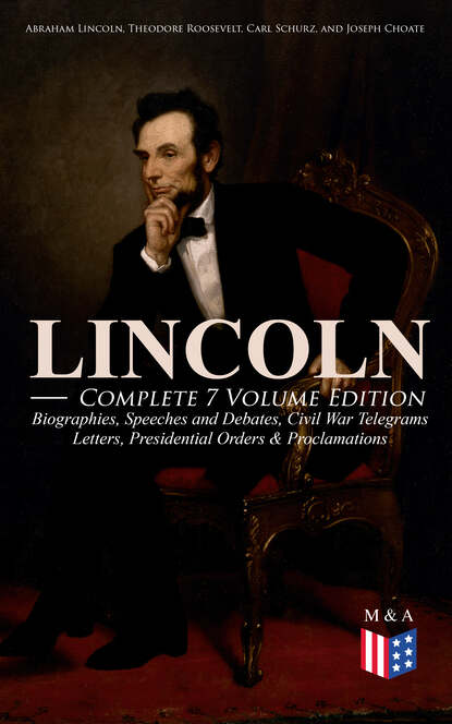 Theodore Roosevelt LINCOLN – Complete 7 Volume Edition: Biographies, Speeches and Debates, Civil War Telegrams, Letters, Presidential Orders & Proclamations theodore roosevelt the naval war of 1812 complete edition
