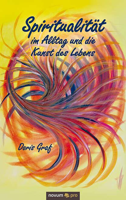 Doris Graf Spiritualität im Alltag und die Kunst des Lebens wolfgang matz die kunst des ehebruchs