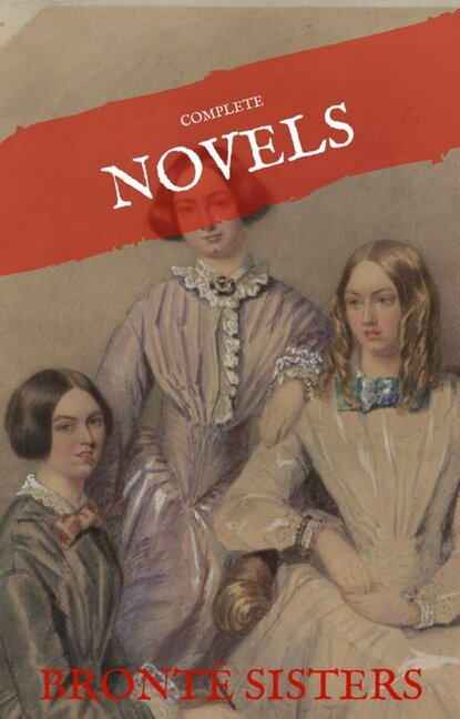 Эмили Бронте The Brontë Sisters: The Complete Novels (House of Classics) эмили бронте the brontë sisters complete novels quattro classics the greatest writers of all time