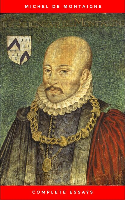 Michel de Montaigne Michel de Montaigne - The Complete Essays michel de montaigne works of michael de montaigne comprising his essays journey into italy and letters with notes from all the commentators biographical and bibliographical notices etc