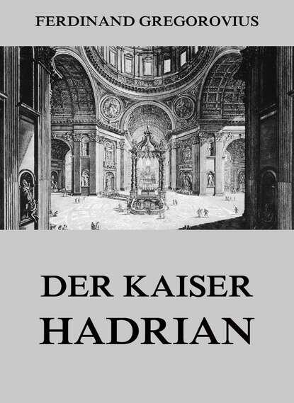 Ferdinand Gregorovius Der Kaiser Hadrian недорого