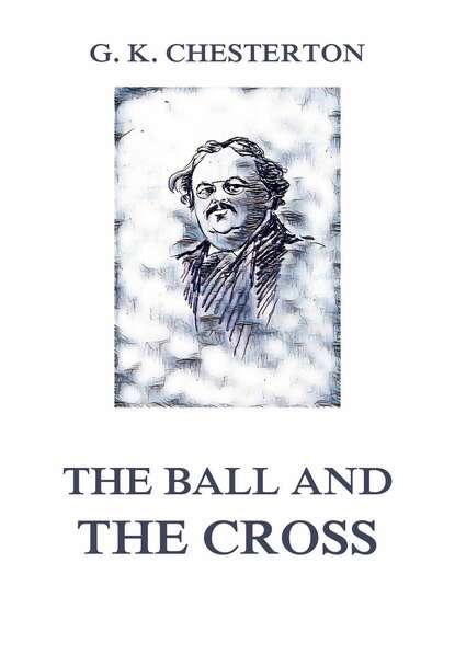 Фото - Гилберт Кит Честертон The Ball and the Cross гилберт кит честертон the man who was thursday