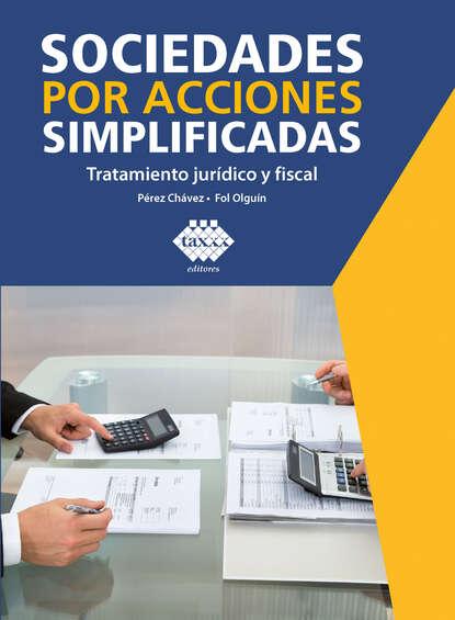 José Pérez Chávez Sociedades por acciones simplificadas. Tratamiento jurídico y fiscal 2019 недорого