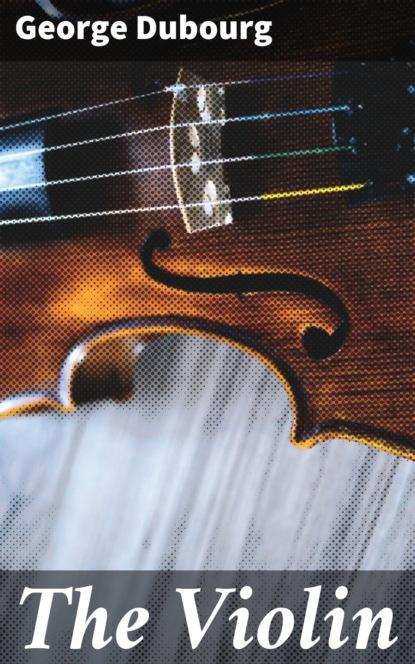 Dubourg George The Violin dubourg george the violin