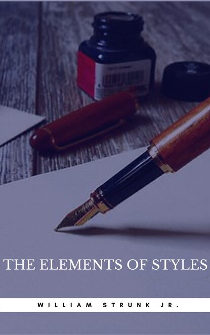 William Strunk Jr. The Elements of Style (Book Center) william jr strunk the elements of style 18 essential rules for good writing in english
