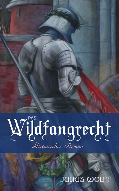 Фото - Julius Wolff Das Wildfangrecht: Historischer Roman richard voß das haus der grimaldi historischer roman