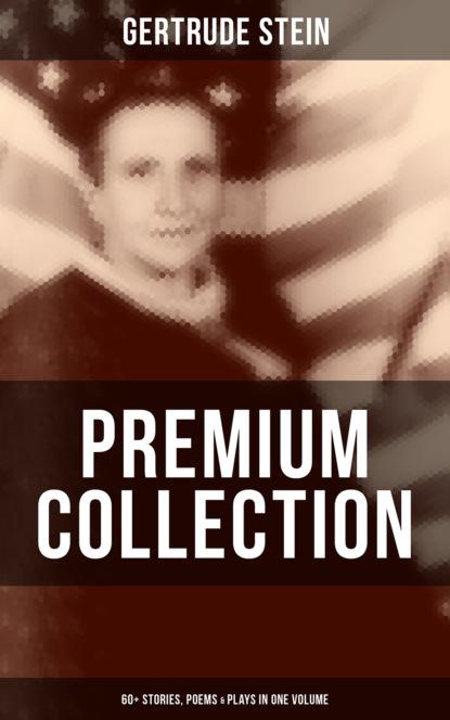 Gertrude Stein GERTRUDE STEIN Premium Collection: 60+ Stories, Poems & Plays in One Volume gertrude stein s america reissue
