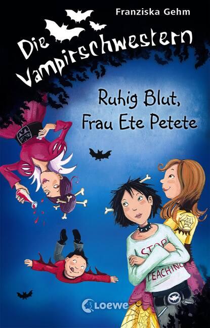Franziska Gehm Die Vampirschwestern 12 - Ruhig Blut, Frau Ete Petete franziska gehm die vampirschwestern 12 ruhig blut frau ete petete