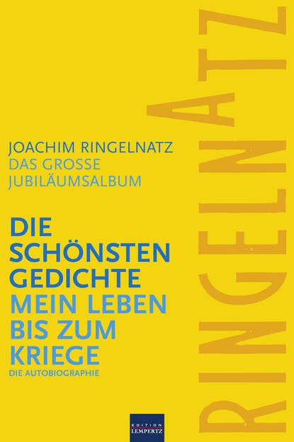Joachim Ringelnatz Ringelnatz: Die schönsten Gedichte / Mein Leben bis zum Kriege joachim ringelnatz ein jeder lebt s