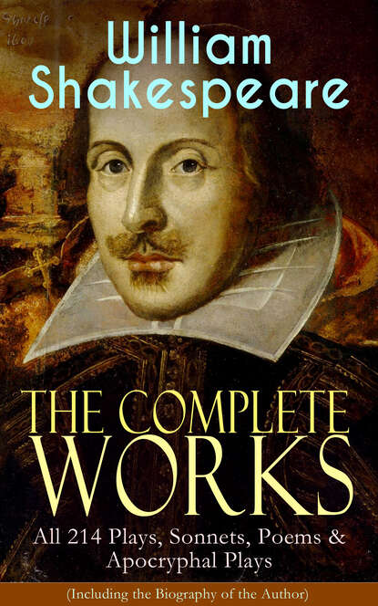 Уильям Шекспир The Complete Works of William Shakespeare: All 214 Plays, Sonnets, Poems & Apocryphal Plays (Including the Biography of the Author) недорого