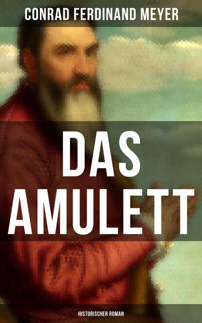 Фото - Conrad Ferdinand Meyer Das Amulett: Historischer Roman michael georg conrad majestät historischer roman