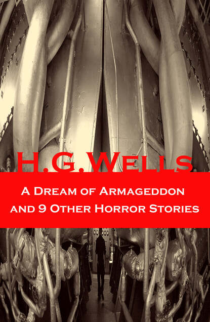H. G. Wells A Dream of Armageddon and 9 Other Horror Stories h g wells select conversations with an uncle now extinct and two other reminiscences