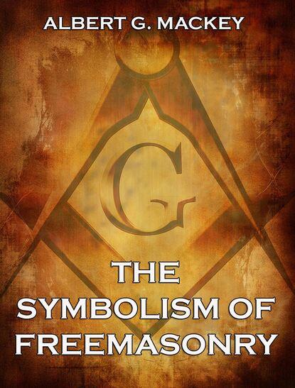 Albert G. Mackey The Symbolism of Freemasonry fox thomas lewis freemasonry an account of the early history of freemasonry in england