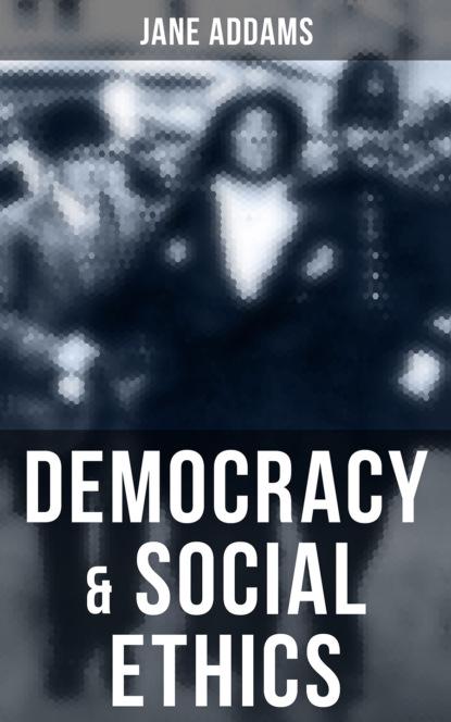 Jane Addams Democracy & Social Ethics jane addams democracy and social ethics