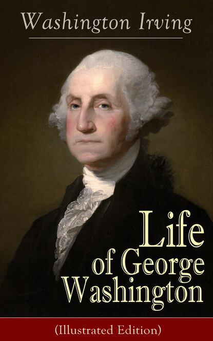 Washington Irving Life of George Washington (Illustrated Edition) недорого