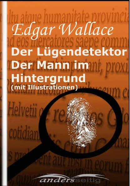 Фото - Edgar Wallace Der Lügendetektor /Der Mann im Hintergrund (mit Illustrationen) edgar wallace der mann der alles wußte