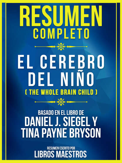Libros Maestros Resumen Completo: El Cerebro Del Niño (The Whole Brain Child) недорого