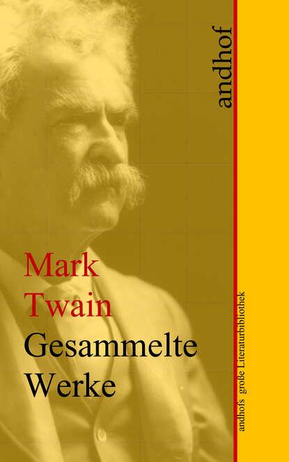 Марк Твен Mark Twain: Gesammelte Werke марк твен die berühmtesten werke von mark twain