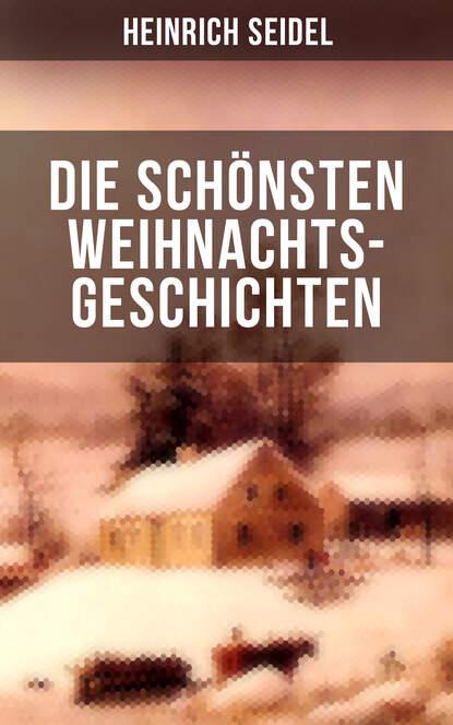 Heinrich Seidel Die schönsten Weihnachtsgeschichten von Heinrich Seidel heinrich seidel mein buch der schönsten märchen