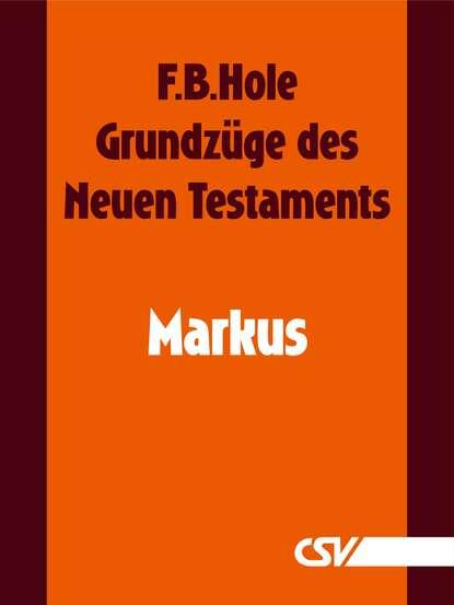 F. B. Hole Grundzüge des Neuen Testaments - Markus danuta mostwin testaments