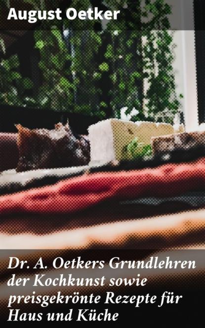 August Oetker Dr A. Oetkers Grundlehren der Kochkunst sowie preisgekrönte Rezepte für Haus und Küche august frugé a skeptic among scholars