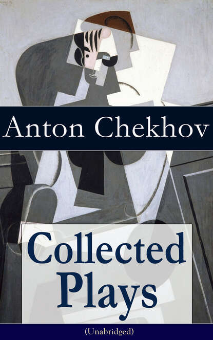 Антон Чехов Collected Plays of Anton Chekhov (Unabridged): 12 Plays including On the High Road, Swan Song, Ivanoff, The Anniversary, The Proposal, The Wedding, The Bear, The Seagull, A Reluctant Hero, Uncle Vanya, The Three Sisters and The Cherry Orchard недорого