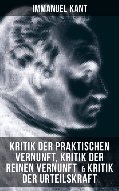 Immanuel Kant Immanuel Kant: Kritik der praktischen Vernunft, Kritik der reinen Vernunft & Kritik der Urteilskraft и кант immanuel kant s kritik der reinen vernunft