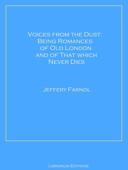 Jeffery Farnol Voices from the Dust: Being Romances of Old London and of That Which Never Dies atkinsons of london 24 old bond