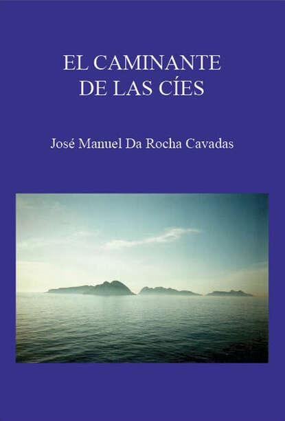 Фото - José Manuel da Rocha Cavadas El caminante de las Cíes josé manuel gonzález hernández genes desde el mismo sitio