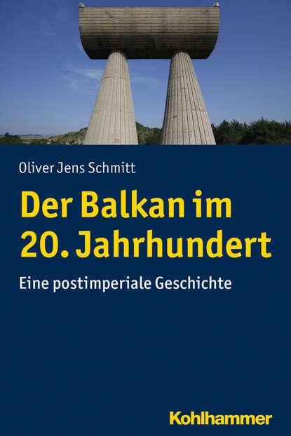 Oliver Jens Schmitt Der Balkan im 20. Jahrhundert недорого